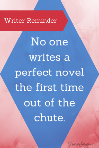No one writes a perfect novel the first time out of the chute. - TriciaGoyer.com