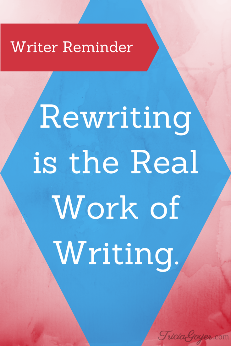Rewriting is the real work of writing. - TriciaGoyer.com