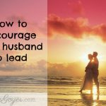 How to Encourage Your Husband to Lead