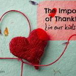 The Importance of Thankfulness (in Our Kids' Hearts)