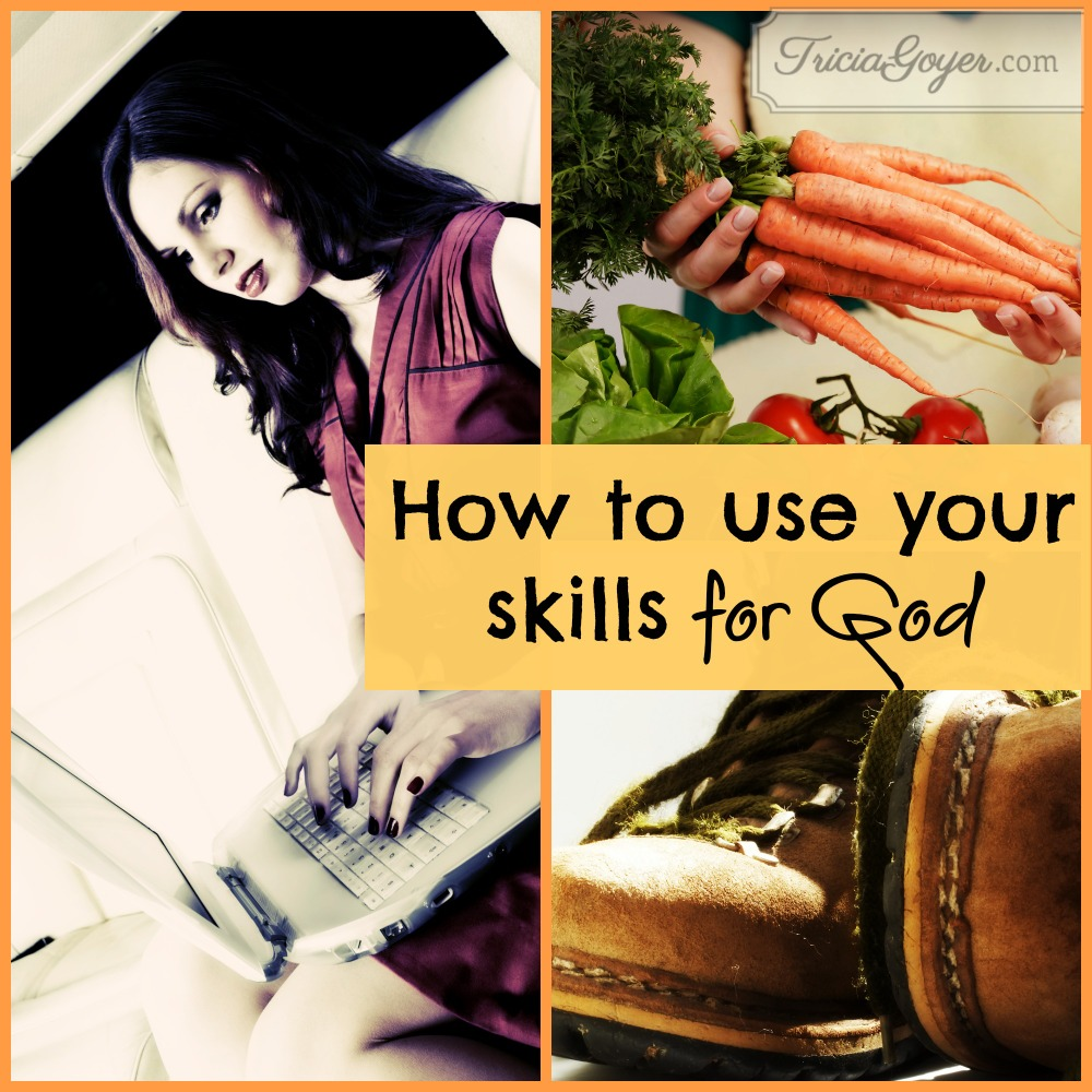 What about you? How do you use your skills for God?