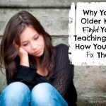 Why Your Older Kids Fight Your Teaching . . . and How To Fix That