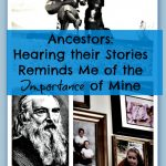 Ancestors: Hearing Their Stories Reminds Me of the Importance of Mine