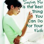 When Saying No is the Best Thing You Can Do For Your Faith