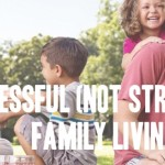 Successful (Not Stressful) Family Living