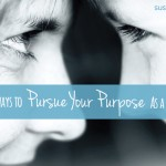 3 Ways to Pursue Your Purpose as a Mom | Guest Post by Susan Merrill