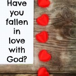 Have You Fallen in Love with God?