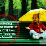 Nurturing Helpful Hearts in Your Children (From Toddlers to Teens)!