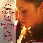 Why Your Older Kids Fight Your Teaching (And How To Fix That)