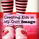 Creating Kids in MY Own Image