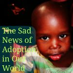 The Sad News About Adoption in our World