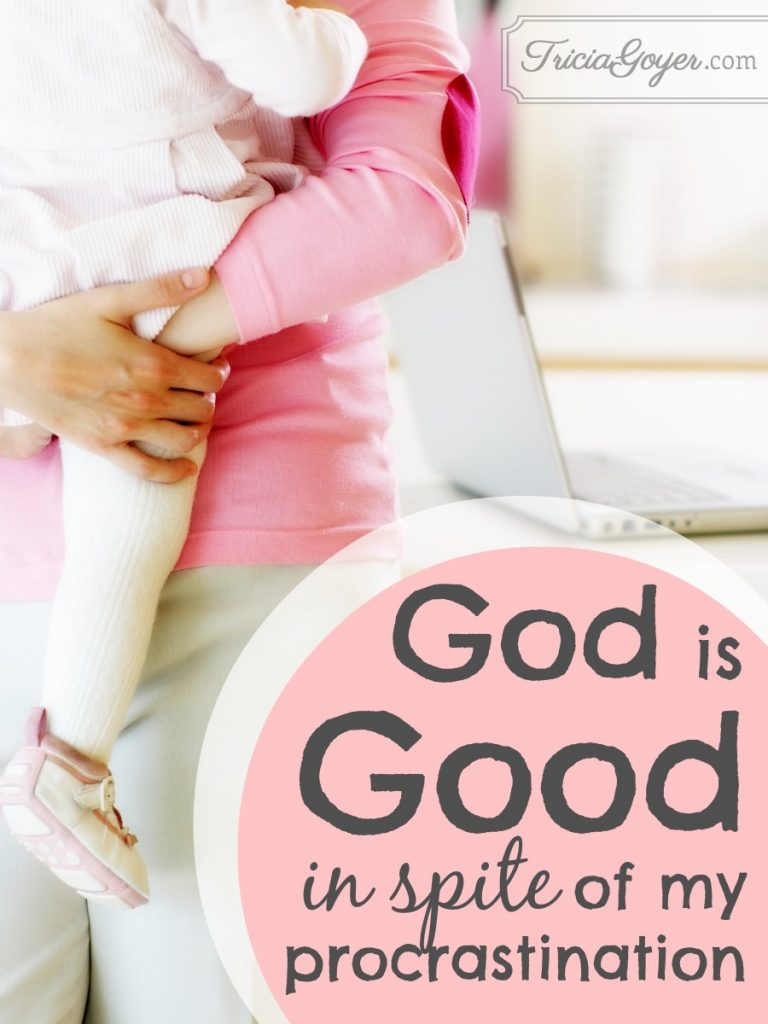 God Is Good, in spite of my procrastination...