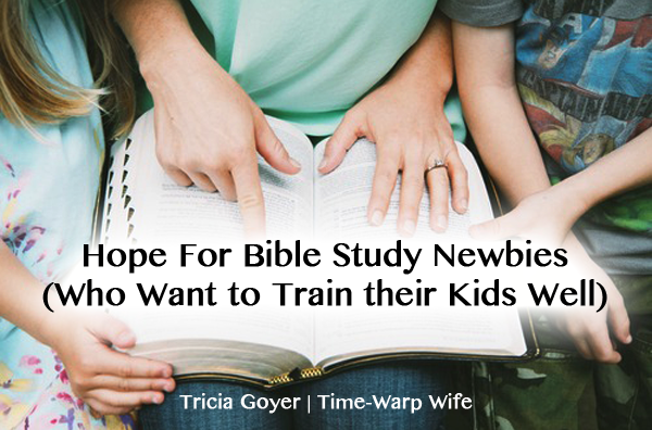 Time-Warp Wife - Tricia Goyer - Hope for Bible Study Newbies (Who Want to Train Their Kids Well)