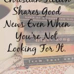 Christian Fiction Shares Good News Even When You're Not Looking For It.