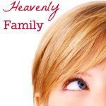 4 Steps to a Heavenly Family