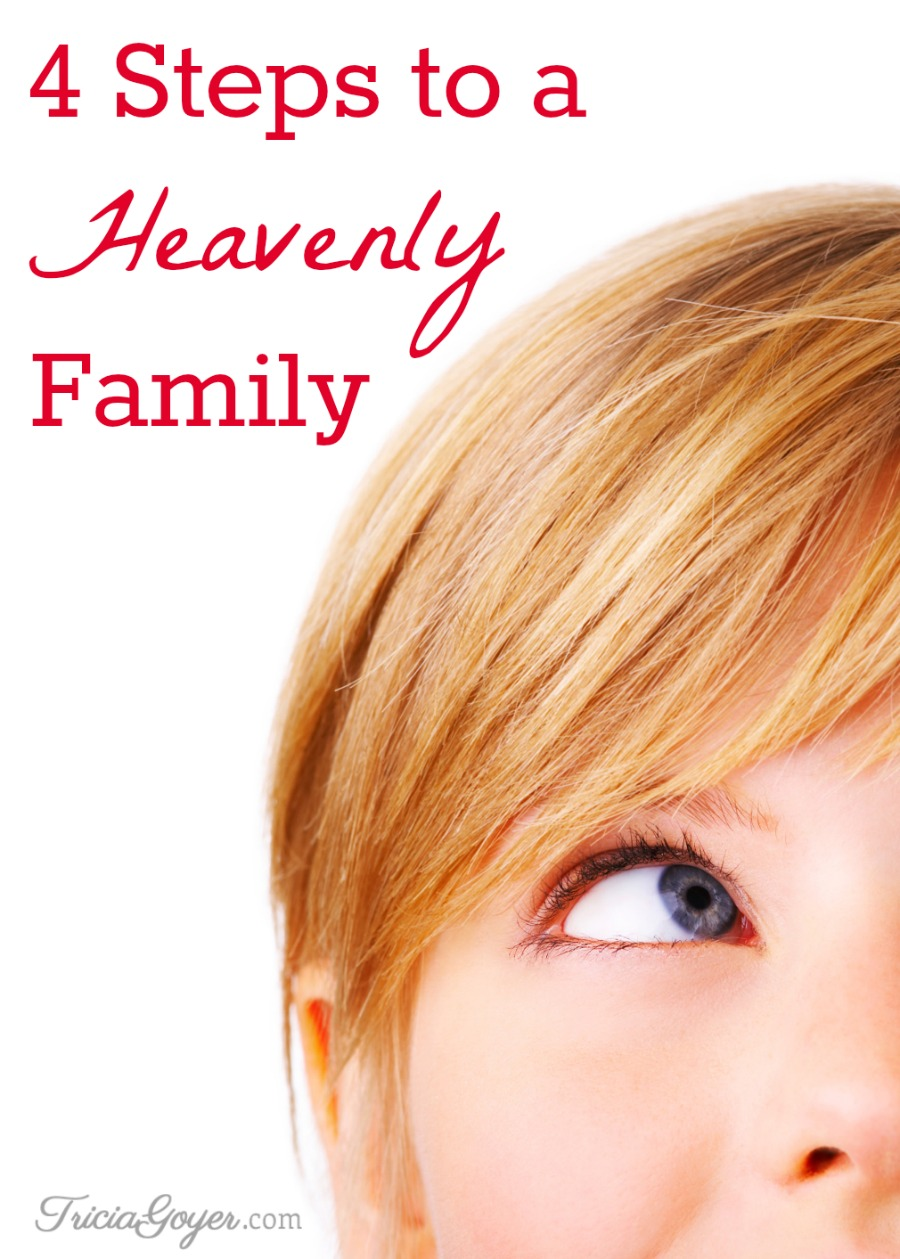 4 Steps to a Heavenly Family - TriciaGoyer.com