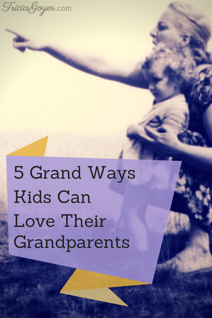 5 Grand Ways Kids Can Love Their Grandparents - TriciaGoyer.com