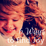 6 Ways to Find Joy in Your Day {Printable!}