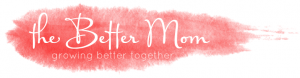 TheBetterMom.com - Growing Better Together