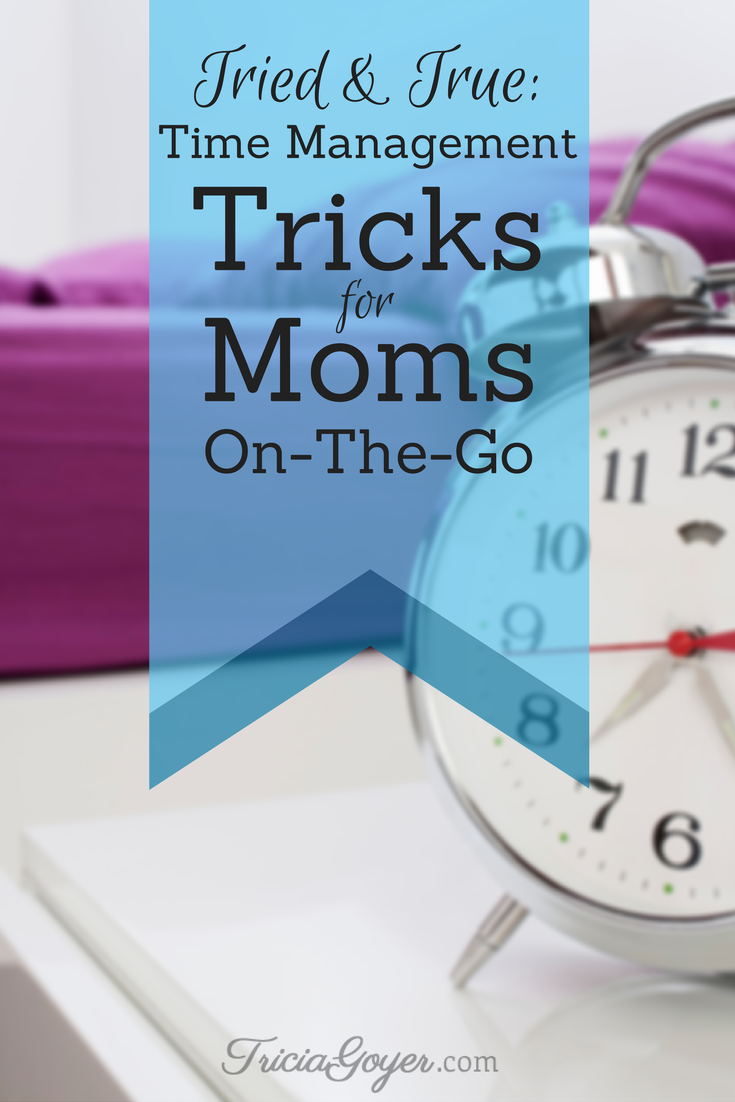 Tried & True: Time Management Tips for Moms On-The-Go - TriciaGoyer.com