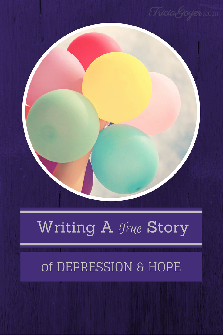 Writing a True Story of Depression and Hope - TriciaGoyer.com