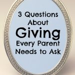 3 Questions About Giving Every Parent Should Ask