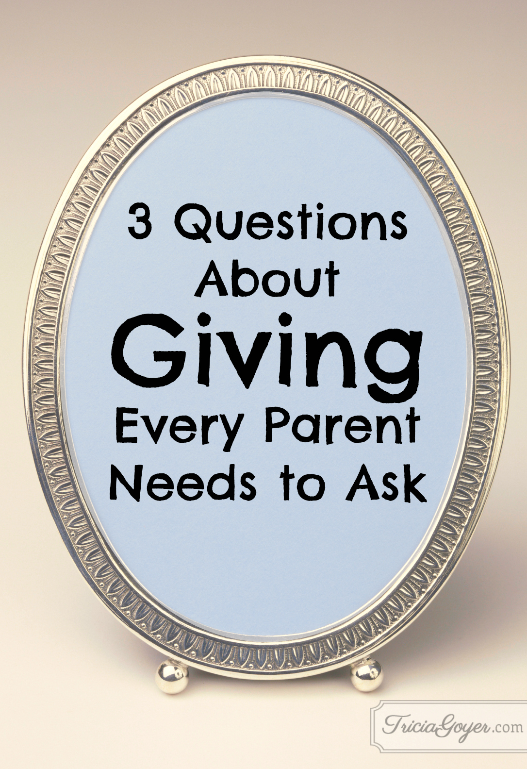 3 Questions About Giving Every Parent Needs to Ask - TriciaGoyer.com