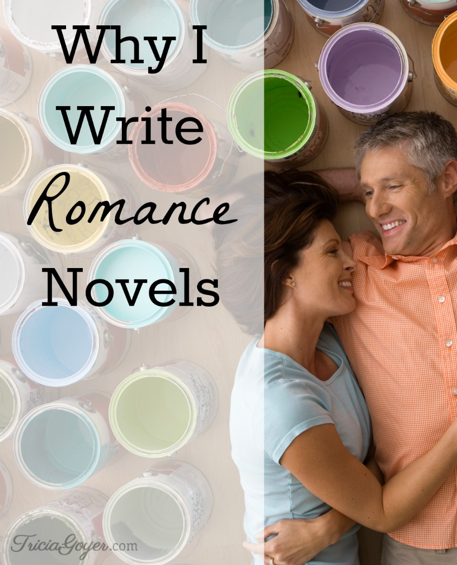 Why I Write Romance Novels - TriciaGoyer.com