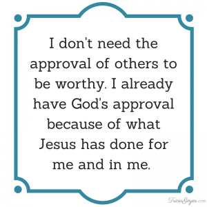 I don't need approval of others to be worthy. - TriciaGoyer.com