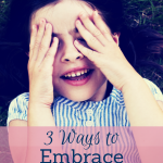 3 Ways to Embrace Messy Days