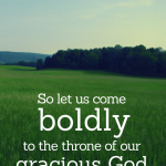 Let Us Come Boldly to the Throne of Our Gracious God