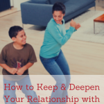 How to Keep & Deepen Your Relationship With Your Teen Son