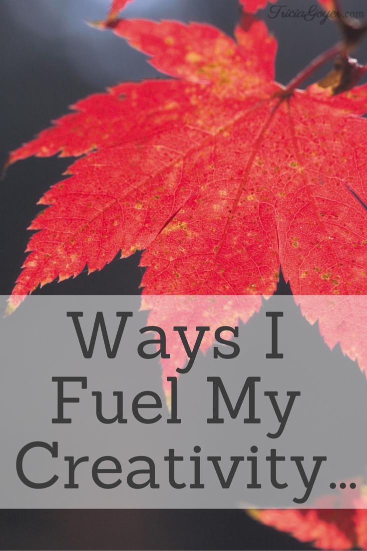 Ways I Fuel My Creativity - TriciaGoyer.com