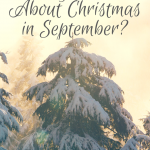 Why Think About Christmas in September?