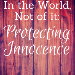 In the World, Not of It: Protecting Innocence