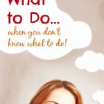 What to Do… When You Don't Know What To Do!