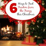 6 Ways to Find Freedom from the Frenzy this Christmas