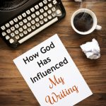 How God Has Influenced My Writing