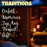 "Christmas Traditions | Perfect Memories Top Any ""Perfect"" Gift"