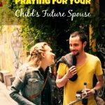 Praying for Your Child's Future Spouse