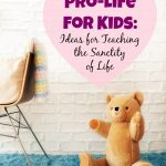 Pro-life for Kids: Ideas for Teaching the Sanctity of Life