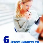 6 {Easy} Habits To Transform Your Year