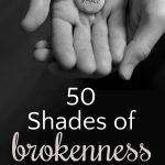 Fifty Shades of Brokenness | No Explanation Needed