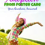 Adoption from Foster Care: Your Questions Answered, Part 4