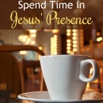 Spend Time in Jesus' Presence