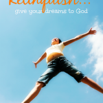 Relinquish … Give Your Dreams to God