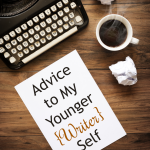 Advice to My Younger {Writer} Self