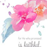 He Who Promised is Faithful | Hebrews 10:23 {Plus FREE download!}