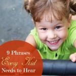 9 Phrases Every Kid Needs to Hear