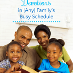 3 Ways to Include Devotions in {Any} Family's Busy Schedule – Rhonda Owens